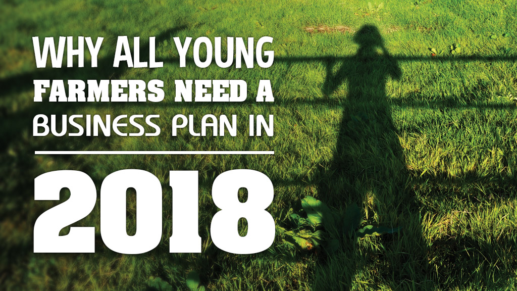 Why all young farmers need a business plan in 2018
